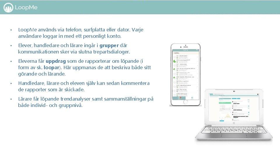 • Loop. Me används via telefon, surfplatta eller dator. Varje användare loggar in