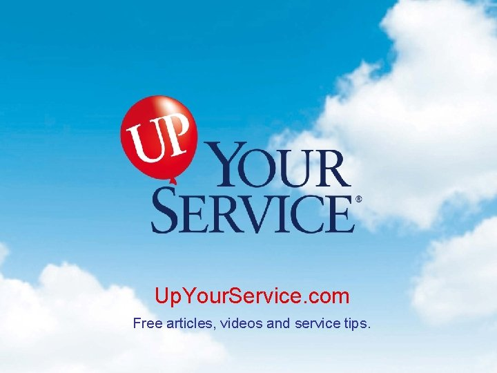 Up. Your. Service. com Free articles, videos and service tips.