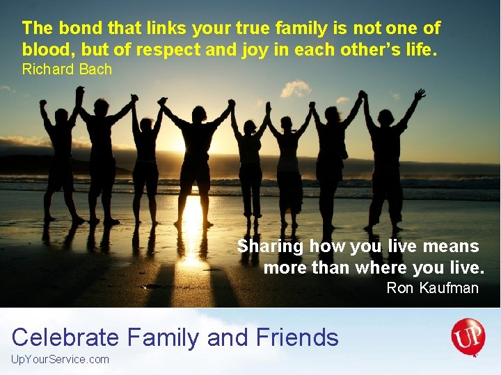 The bond that links your true family is not one of blood, but of