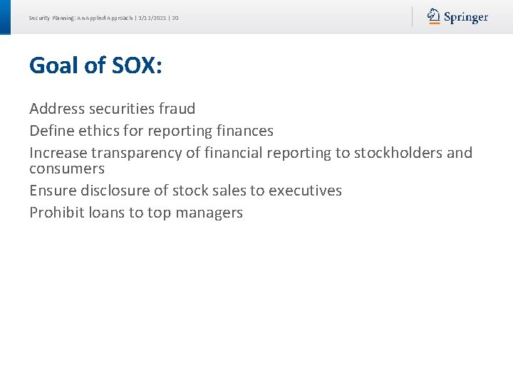 Security Planning: An Applied Approach | 3/12/2021 | 20 Goal of SOX: Address securities