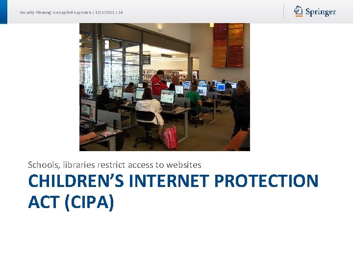 Security Planning: An Applied Approach | 3/12/2021 | 34 Schools, libraries restrict access to