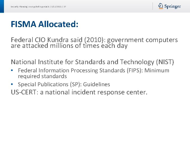 Security Planning: An Applied Approach | 3/12/2021 | 37 FISMA Allocated: Federal CIO Kundra