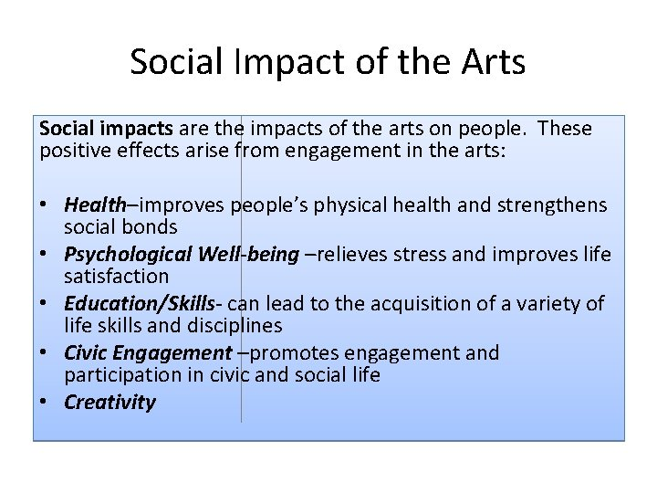 Social Impact of the Arts Social impacts are the impacts of the arts on