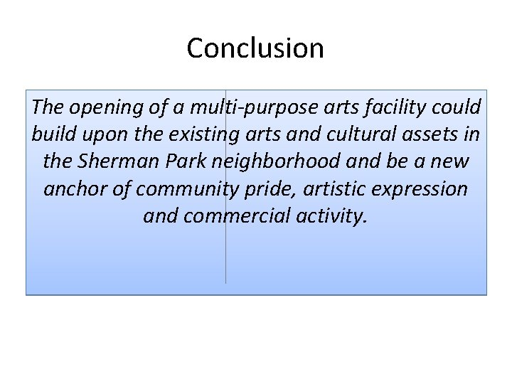 Conclusion The opening of a multi‐purpose arts facility could build upon the existing arts