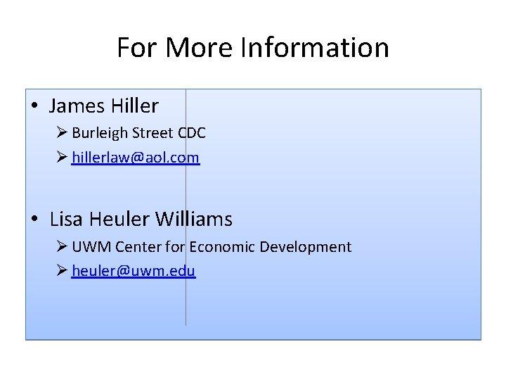 For More Information • James Hiller Ø Burleigh Street CDC Ø hillerlaw@aol. com •