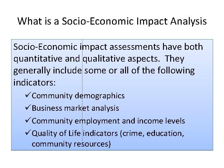 What is a Socio‐Economic Impact Analysis Socio‐Economic impact assessments have both quantitative and qualitative