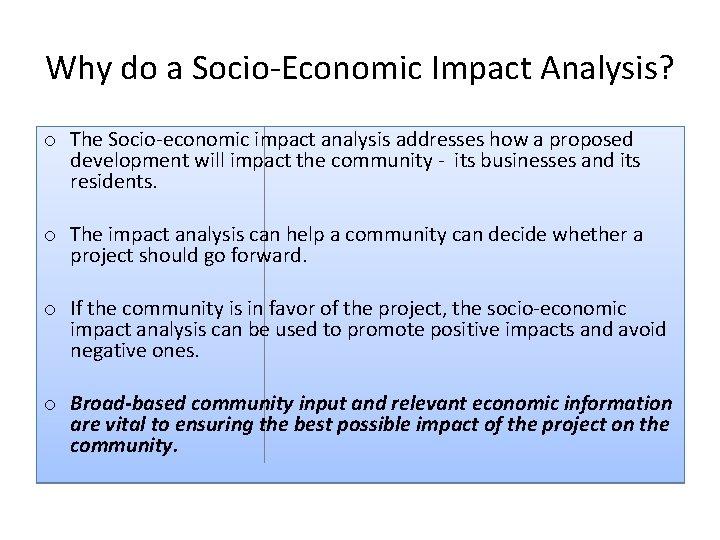 Why do a Socio‐Economic Impact Analysis? o The Socio‐economic impact analysis addresses how a