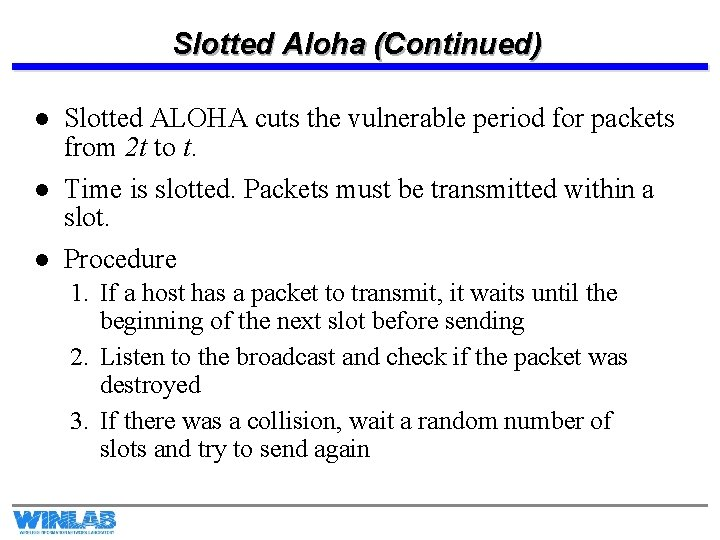 Slotted Aloha (Continued) l l l Slotted ALOHA cuts the vulnerable period for packets
