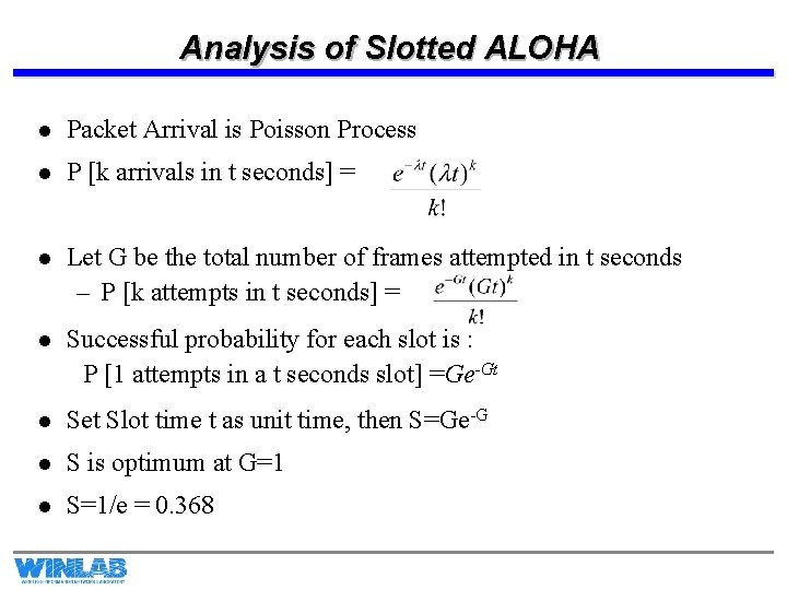 Analysis of Slotted ALOHA l Packet Arrival is Poisson Process l P [k arrivals