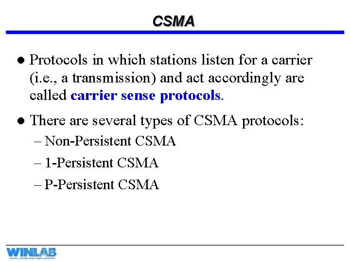 CSMA l Protocols in which stations listen for a carrier (i. e. , a