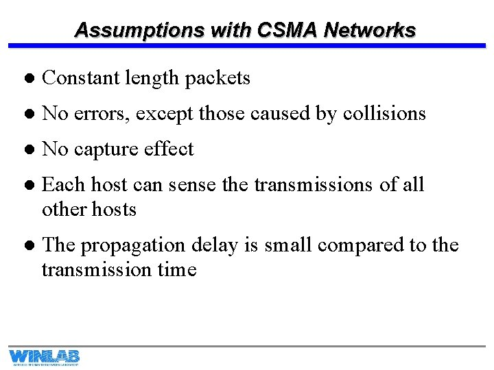 Assumptions with CSMA Networks l Constant length packets l No errors, except those caused
