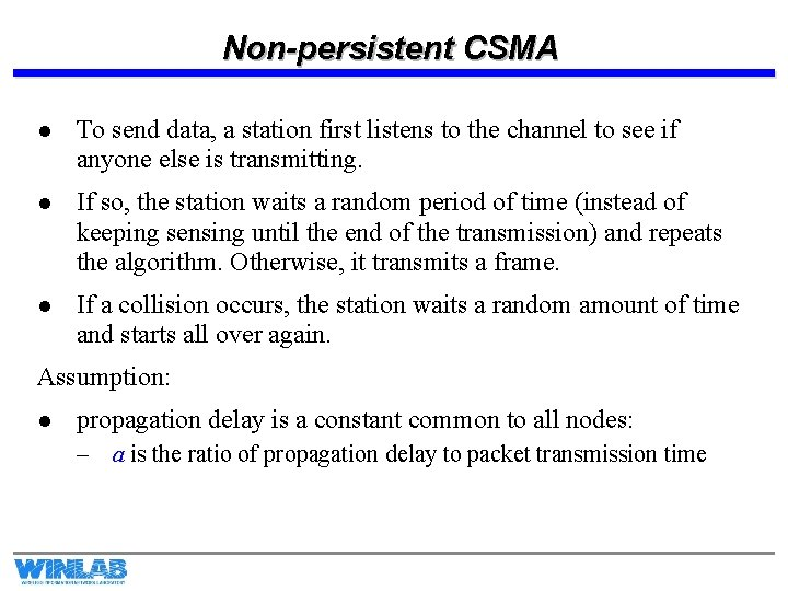 Non-persistent CSMA l To send data, a station first listens to the channel to