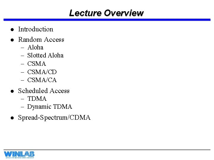 Lecture Overview l l Introduction Random Access – – – l Aloha Slotted Aloha