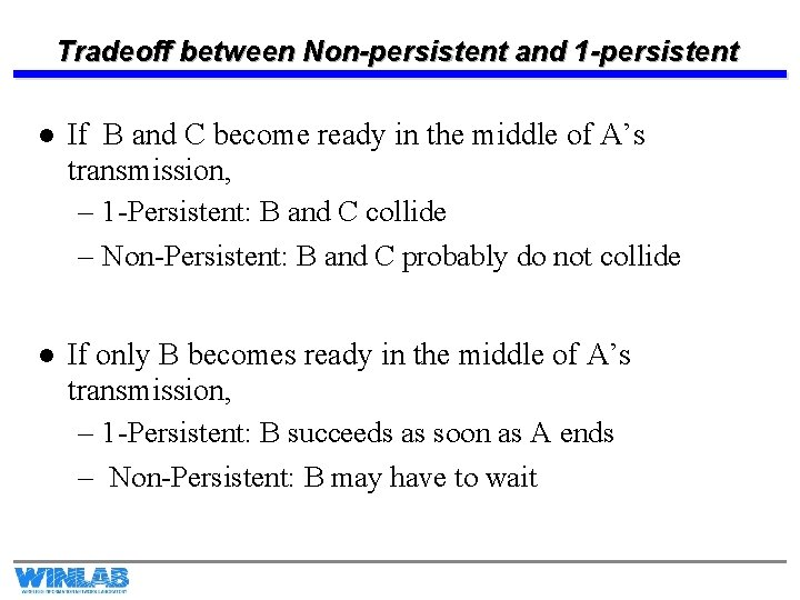 Tradeoff between Non-persistent and 1 -persistent l If B and C become ready in