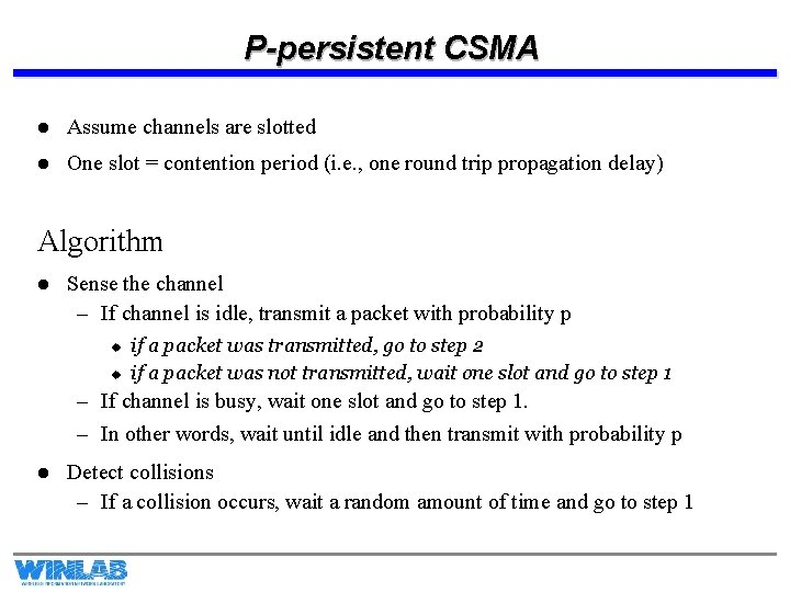 P-persistent CSMA l Assume channels are slotted l One slot = contention period (i.
