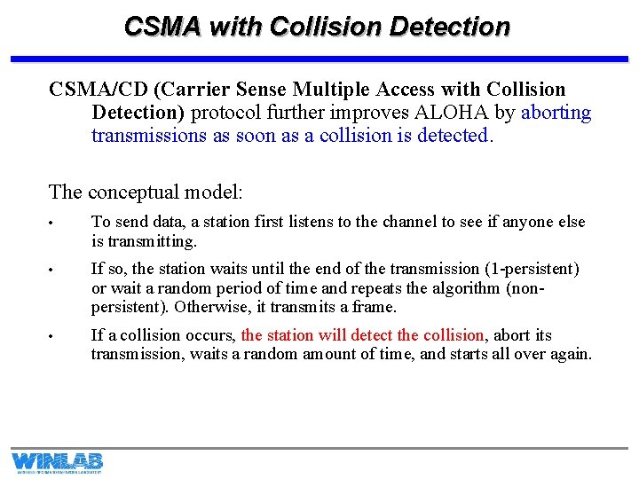 CSMA with Collision Detection CSMA/CD (Carrier Sense Multiple Access with Collision Detection) protocol further