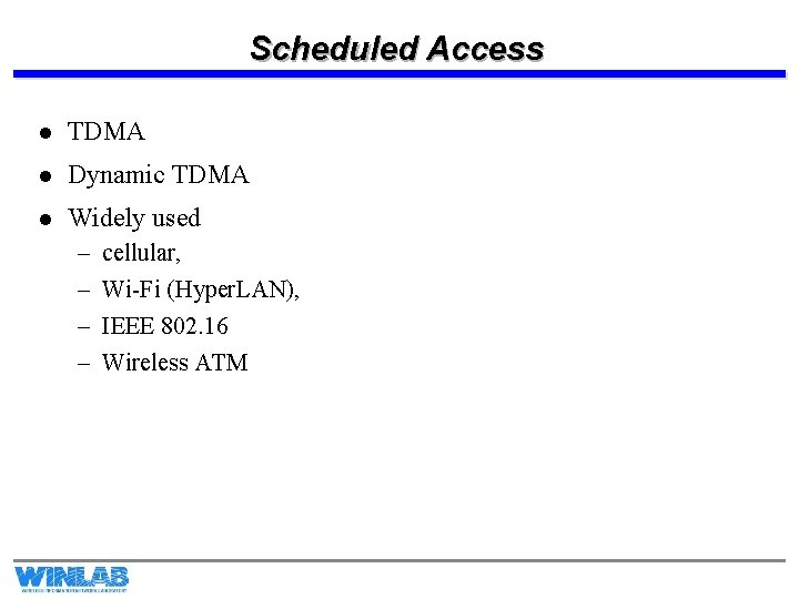 Scheduled Access l TDMA l Dynamic TDMA l Widely used – – cellular, Wi-Fi
