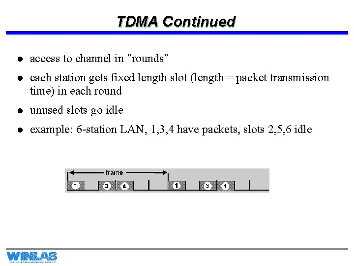 """TDMA Continued l access to channel in """"rounds"""" l each station gets fixed length"""
