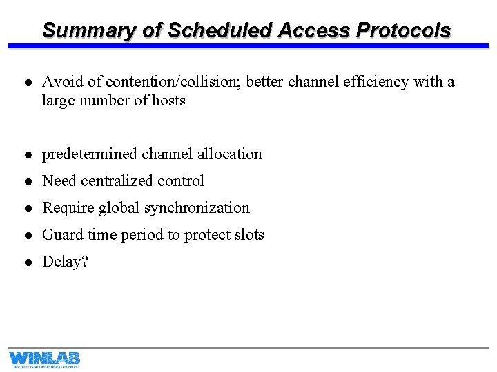 Summary of Scheduled Access Protocols l Avoid of contention/collision; better channel efficiency with a