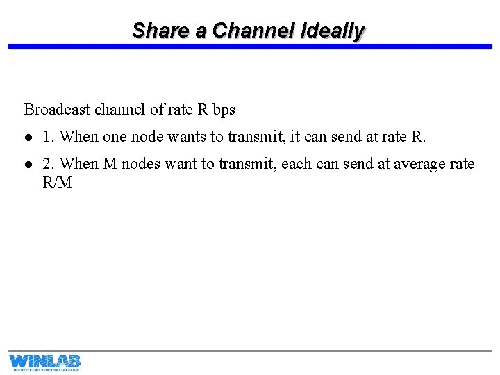 Share a Channel Ideally Broadcast channel of rate R bps l 1. When one