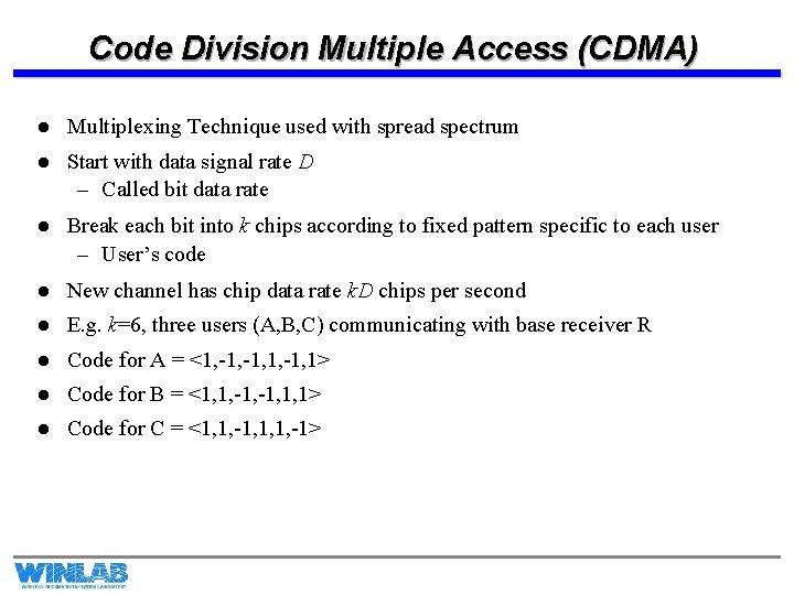 Code Division Multiple Access (CDMA) l Multiplexing Technique used with spread spectrum l Start