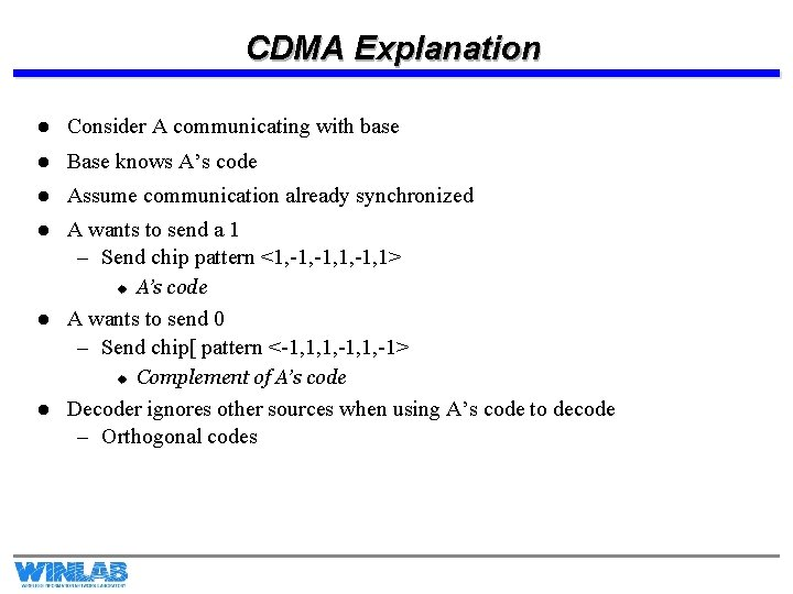 CDMA Explanation l Consider A communicating with base l Base knows A's code l