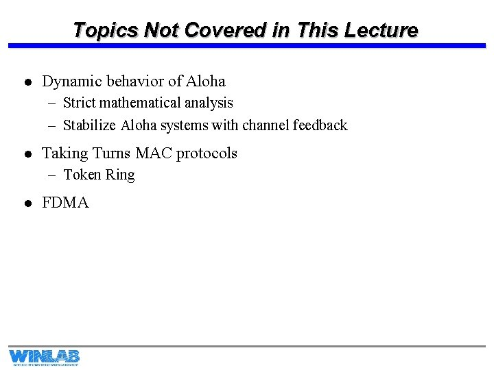 Topics Not Covered in This Lecture l Dynamic behavior of Aloha – Strict mathematical