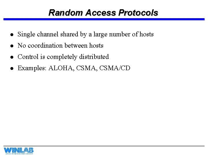 Random Access Protocols l Single channel shared by a large number of hosts l