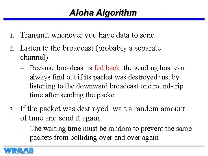 Aloha Algorithm 1. Transmit whenever you have data to send 2. Listen to the