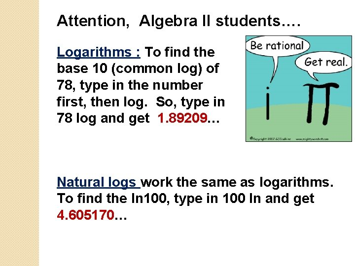 Attention, Algebra II students…. Logarithms : To find the base 10 (common log) of