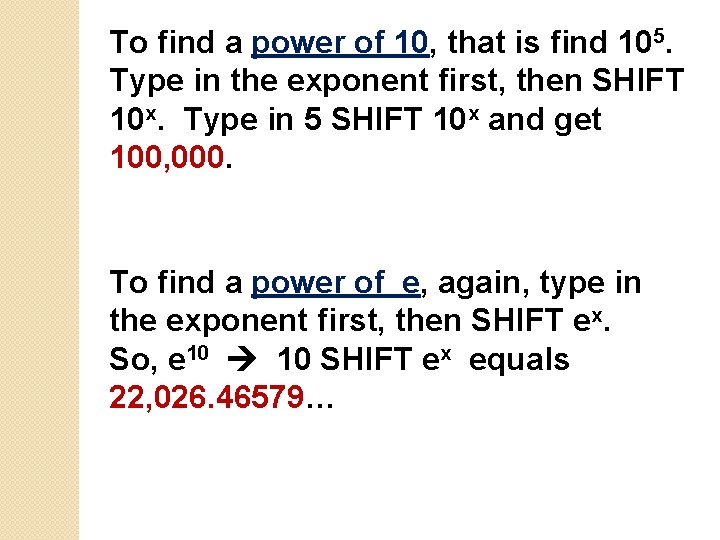 To find a power of 10, that is find 105. Type in the exponent