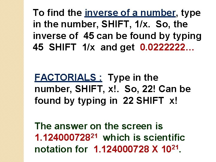 To find the inverse of a number, type in the number, SHIFT, 1/x. So,