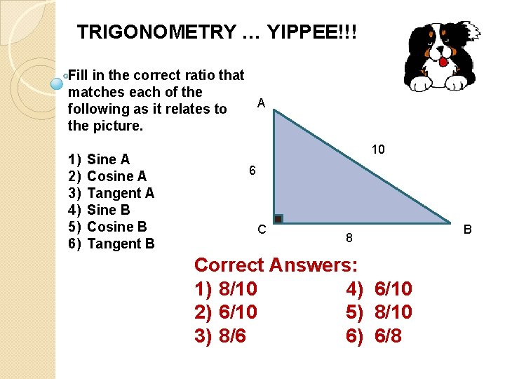 TRIGONOMETRY … YIPPEE!!! Fill in the correct ratio that matches each of the A