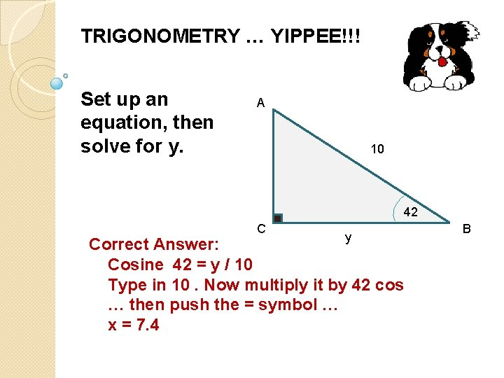 TRIGONOMETRY … YIPPEE!!! Set up an equation, then solve for y. A 10 42