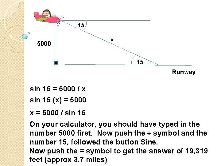 15 5000 x 15 Runway sin 15 = 5000 / x sin 15 (x)