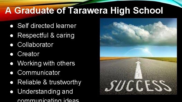 A Graduate of Tarawera High School ● ● ● ● Self directed learner Respectful