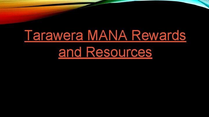 Tarawera MANA Rewards and Resources