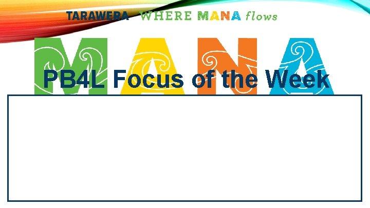 PB 4 L Focus of the Week