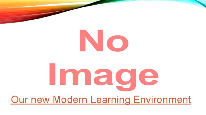 Our new Modern Learning Environment