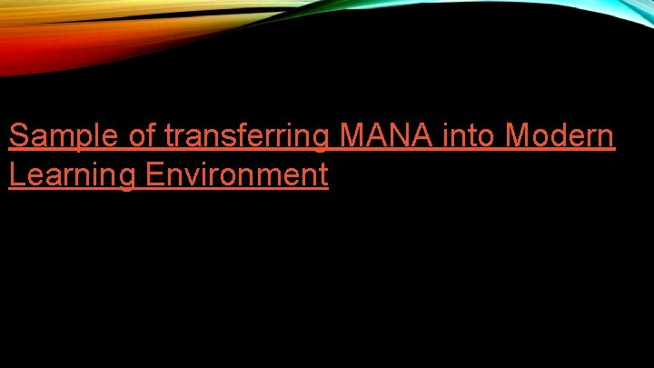 Sample of transferring MANA into Modern Learning Environment