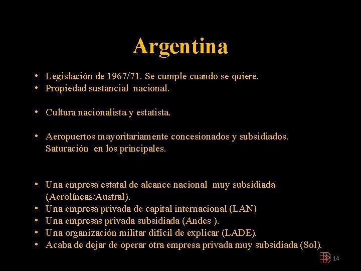 Argentina • Legislación de 1967/71. Se cumple cuando se quiere. • Propiedad sustancial nacional.