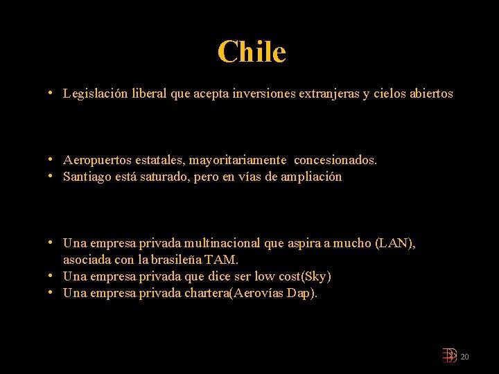 Chile • Legislación liberal que acepta inversiones extranjeras y cielos abiertos • Aeropuertos estatales,