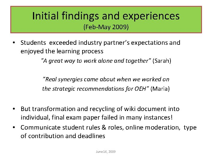 Initial findings and experiences (Feb-May 2009) • Students exceeded industry partner's expectations and enjoyed