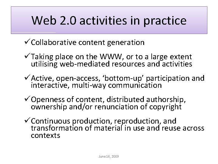 Web 2. 0 activities in practice üCollaborative content generation üTaking place on the WWW,