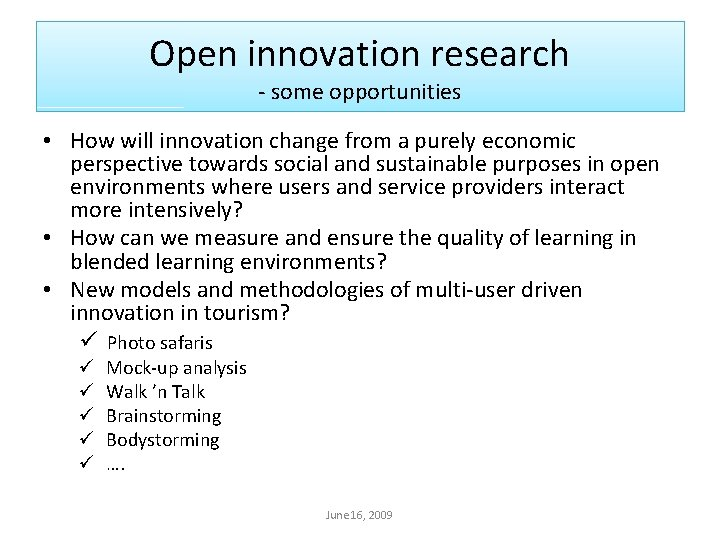 Open innovation research - some opportunities • How will innovation change from a purely