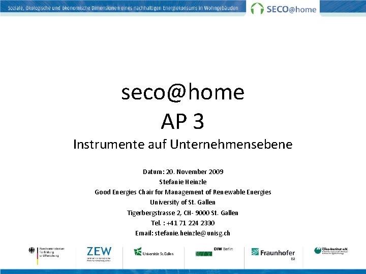seco@home AP 3 Instrumente auf Unternehmensebene Datum: 20. November 2009 Stefanie Heinzle Good Energies