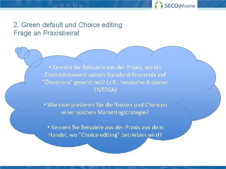 2. Green default und Choice editing Frage an Praxisbeirat • Kennen Sie Beispiele aus