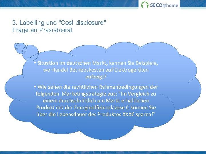 """3. Labelling und """"Cost disclosure"""" Frage an Praxisbeirat • Situation im deutschen Markt, kennen"""