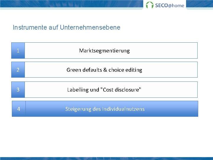 Instrumente auf Unternehmensebene 1 Marktsegmentierung 2 Green defaults & choice editing 3 Labelling und