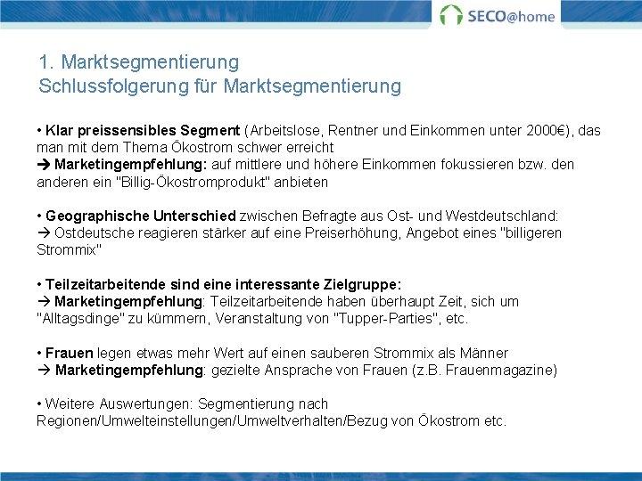 1. Marktsegmentierung Schlussfolgerung für Marktsegmentierung • Klar preissensibles Segment (Arbeitslose, Rentner und Einkommen unter
